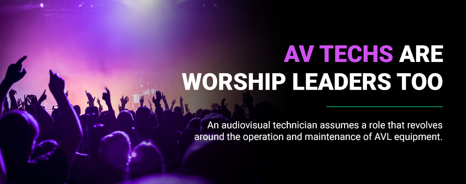 av techs are worship leaders too