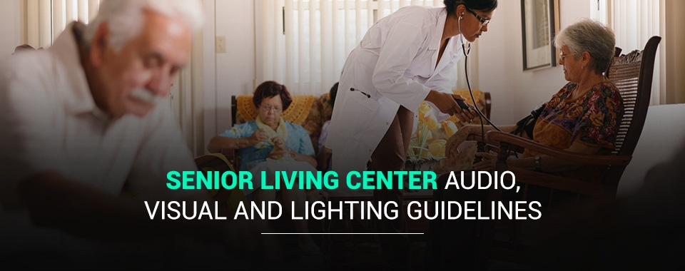 Senior living center audio visual and lighting guidelines