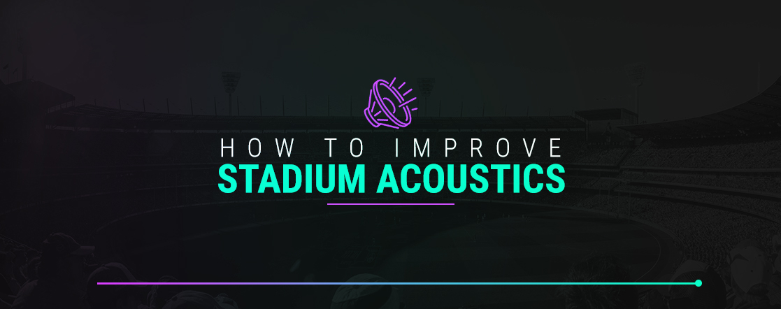 How to Improve Stadium Acoustics